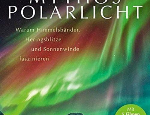 [Rezension] Mythos Polarlicht: Warum Himmelsbänder, Heringsblitze und Sonnenwinde faszinieren – Michael Hunnekuhl