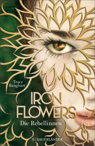 Cover Iron Flowers Die Rebellinnen von Tracy Banghart