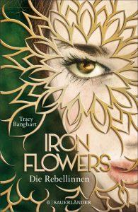 Cover Iron Flowers Die Rebellinnen von Tracy Banghart