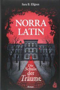 Norra Latin: Die Schule der Träume von Sara B. Elfgren