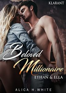 Beloved Millionaire. Ethan und Ella von Alica H. White