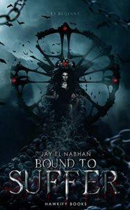 Bound to Suffer: Es beginnt von Jay El Nabhan
