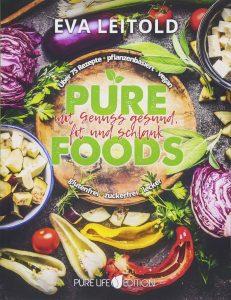 Pure Foods- Mit Genuss gesund, fit und schlank von Eva Leitold