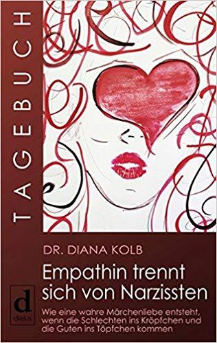 Tagebuch: Empathin trennt sich von Narzissten von Diana Kolb